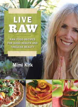 Live Raw: Raw Food Recipies for Good healh and Timesless Beauty