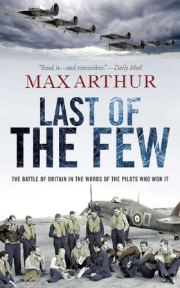 Last of the Few: The Battle of Britain in the Words of the Pilots Who Won It