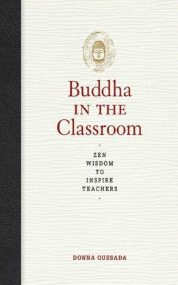 Buddha in the Classroom: Zen Wisdom to Inspire Teachers