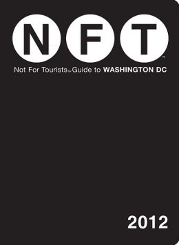 Not For Tourists (NFT) Guide to Washington, DC: 2012