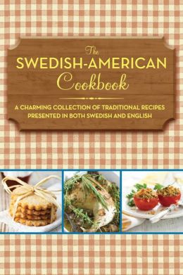 The Swedish-American Cookbook: A Charming Collection of Traditional Recipes Presented in Both Swedish and English