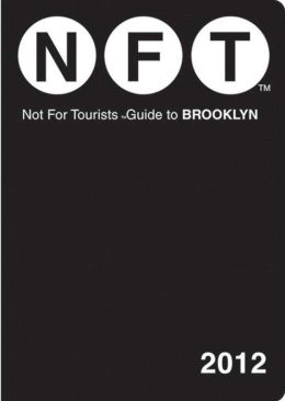 Not For Tourists (NFT) Guide to Brooklyn: 2012