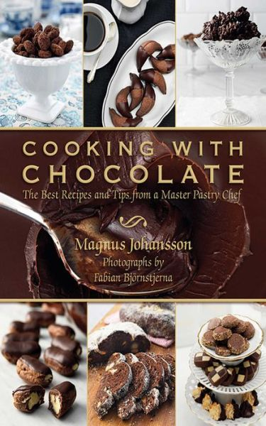 Cooking with Chocolate: The Best Recipes and Tips from a Master Pastry Chef