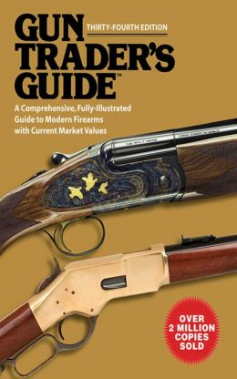 Gun Trader's Guide: A Comprehensive, Fully-Illustrated Guide to Modern Firearms with Current Market Values