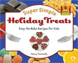 Super Simple Holiday Treats: Easy No-Bake Recipes for Kids