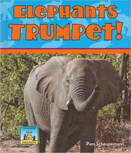 Elephants Trumpet! (Animal Sounds Series)