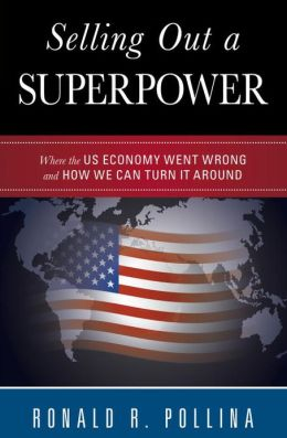 Selling Out a Superpower: Where the U.S. Economy Went Wrong and How We Can Turn It Around