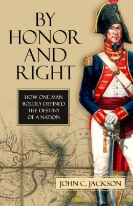 By Honor and Right: How One Man Boldly Defined the Destiny of a Nation