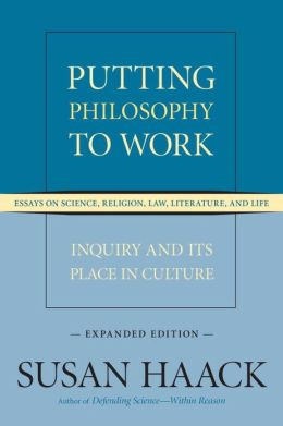 Putting Philosophy to Work: Inquiry and Its Place in Culture -- Essays on Science, Religion, Law, Literature, and Life (Expanded Edition)