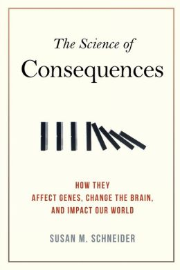 The Science of Consequences: How They Affect Genes, Change the Brain, and Impact Our World