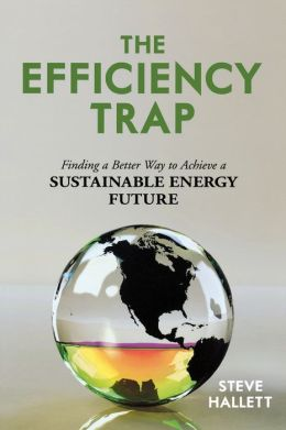 The Efficiency Trap: Finding a Better Way to Achieve a Sustainable Energy Future