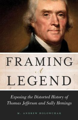 Framing a Legend: Exposing the Distorted History of Thomas Jefferson and Sally Hemings