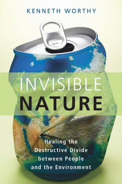 Download best selling books Invisible Nature: Healing the Destructive Divide Between People and the Environment PDB RTF DJVU (English Edition) 9781616147631 by Kenneth Worthy