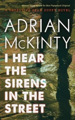 I Hear the Sirens in the Street: A Detective Sean Duffy Novel (The Troubles Trilogy, Book Two)