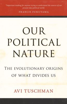 Our Political Nature: The Evolutionary Origins of What Divides Us
