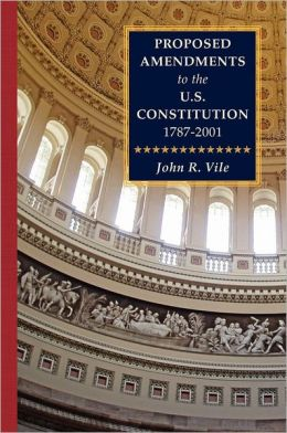 Proposed Amendments To The U.S. Constitution 1787-2001 Vol. Iv Supplement 2001-2010
