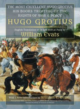The Most Excellent Hugo Grotius, His Books Treating of the Rights of War & Peace
