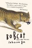 Book Cover Image. Title: Bobcat and Other Stories, Author: Rebecca Lee