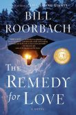 Book Cover Image. Title: The Remedy for Love:  A Novel, Author: Bill Roorbach