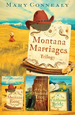 Montana Marriages Trilogy: Montana Rose/The Husband Tree/Wildflower Bride