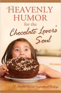 Heavenly Humor for the Chocolate Lover's Soul: 75 Chocolate-Covered Inspirational Readings
