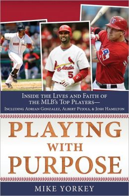 Playing with Purpose - Baseball Inside the Lives and Faith of Major League Stars