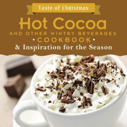 Hot Cocoa and Other Wintry Beverages Cookbook: And Inspiration for the Season