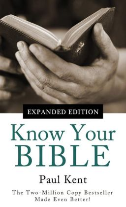 Know Your Bible--Expanded Edition: All 66 Books Books Explained and Applied