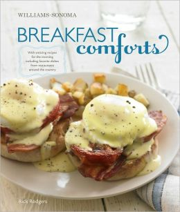 Williams-Sonoma Breakfast Comforts: With enticing recipes for the morning, including favorite dishes from restaurants around the country