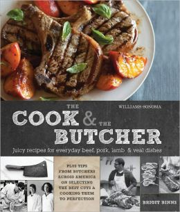 The Cook and the Butcher (Williams-Sonoma): Juicy Recipes, Butcher's Wisdom, and Expert Tips