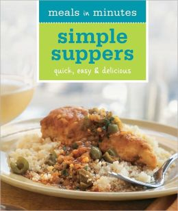 Meals in Minutes: Simple Suppers: Quick, Easy & Delicious