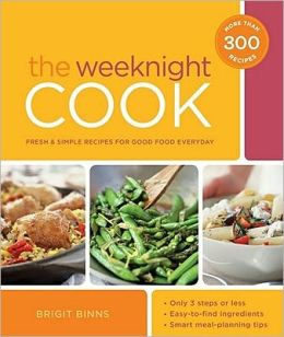 The Weeknight Cook: Fresh and Simple Recipes for Good Food Every Day
