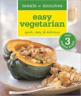 Meals in Minutes: Easy Vegetarian: Quick, Easy & Delicious