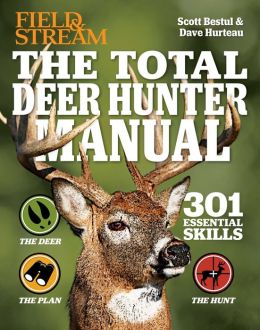 The Total Deer Hunter Manual (Field & Stream): 345 Hunting Skills You Need