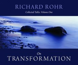 Richard Rohr on Transformation: Collected Talks (Volume One)