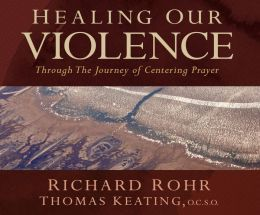 Healing Our Violence through the Journey of Centering Prayer: Compact disc edition