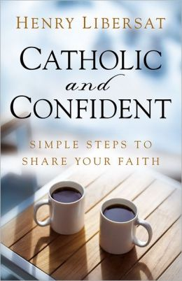 Catholic and Confident: Simple Steps to Share Your Faith