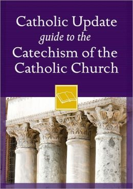 Catholic Update Guide to the Catechism of the Catholic Church