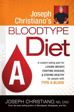 Joseph Christiano's Bloodtype Diet a: A Custom Eating Plan for Losing Weight, Fighting Disease and Staying Healthy for People with Type a Blood