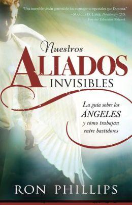 Nuestros Aliados Invisbles: La guia sobre los angeles y como trabajan tras bastidores