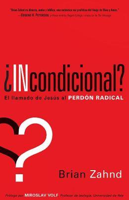 Incondicional?: El llamado de Jesus al perdon radical