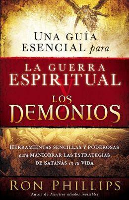 Una guia esencial para la guerra espiritual y los demonios: Herramientas sencillas y poderosas para maniobrar las estrategias de Satanas en tu vida