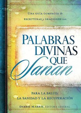 Palabras divinas que sanan: Una guia compacta de escrituras y oraciones por la salud, la sanidad y la recuperacion