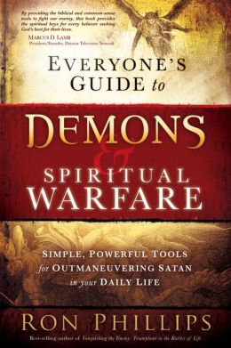 Everyone's Guide to Demons and Spiritual Warfare: Simple, Powerful Tools for Outmaneuvering Satan in Your Daily Life