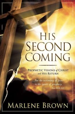 His Second Coming: Prophetic Visions of Christ and His Return