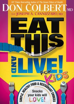 Eat This and Live for Kids: Simple, Healthy Food and Restaurant Choices That Your Kids Will Love!