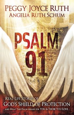 Psalm 91: Real-Life Stories of God's Shield of Protection and What This Pslam Means for You and Those You Love