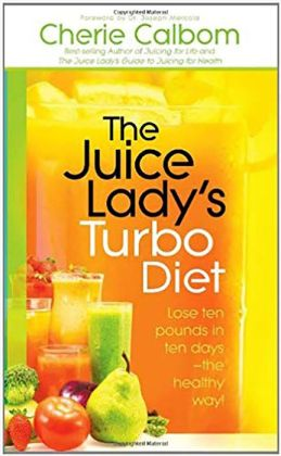 The Juice Lady's Turbo Diet: Lose Ten Pounds in Ten Days-the Healthy Way!