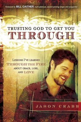 Trusting God to Get You Through: Lessons I've Learned about Grace, Loss, and Love