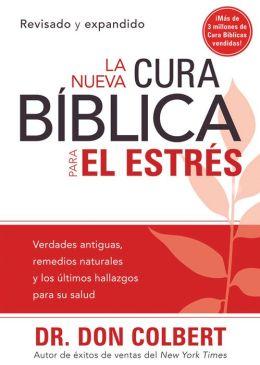 La Nueva Cura Biblica Para el Estres: Verdades antiguas, remedios naturales y los ultimos hallazgos para su salud
